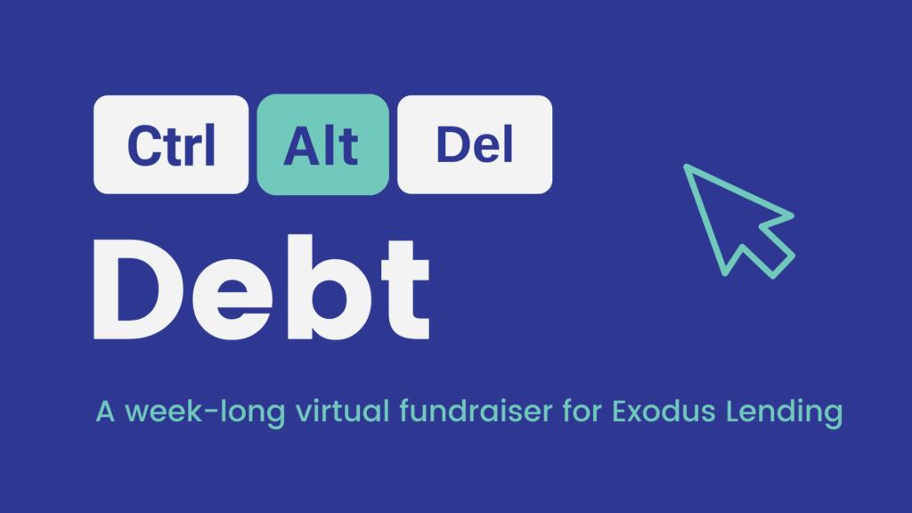 "Graphic reading ""Ctrl+Alt+Del Debt: A week-long virtual fundraiser for Exodus Lending"""